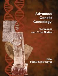 Advanced Genetic Genealogy Techniques and Case Studies by Debbie Parker Wayne
